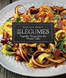 Les Légumes: Vegetable Recipes from the Market Table