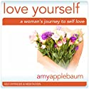 Love Yourself: A Woman's Journey to Self-Love (Self-Hypnosis & Meditation): Embrace Self-Respect & Self-Esteem Audiobook by Amy Applebaum Hypnosis Narrated by Amy Applebaum