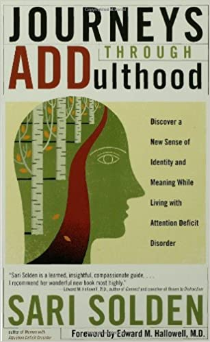 f9b65b8181a0 Journeys Through ADDulthood: Discover a New Sense of Identity and Meaning  with Attention Deficit Disorder: Sari Solden: 9780802776792: Amazon.com:  Books