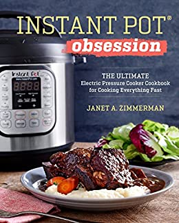 Instant Pot® Obsession: The Ultimate Electric Pressure Cooker Cookbook for Cooking Everything Fast by [Zimmerman, Janet A.]