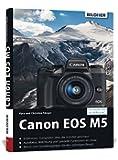Canon EOS M5 - Für bessere Fotos von Anfang an: Das umfangreiche Praxisbuch