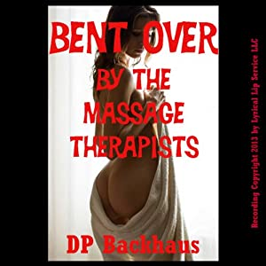 Bent Over by the Massage Therapists Audiobook