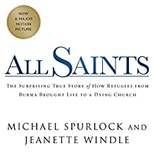 All Saints: The Surprising Story of How Refugees from Burma Brought Life to a Dying Church Audiobook by Michael Spurlock, Jeanette Windle Narrated by John McLain