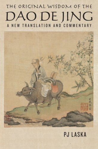 The Original Wisdom of the DAO DE JING: A New Translation and Commentary by P.J. Laska (2012-01-26)