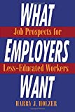 img - for What Employers Want: Job Prospects for Less-Educated Workers (Multi-City Study of Urban Inequality) book / textbook / text book