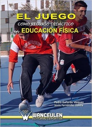 El Juego Como Recurso Didáctico En Educación Física (Spanish Edition): P Gallardo & Jfernández: 9788498237832: Amazon.com: Books