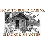 How to Build Log Homes, Shanties and Shacks; Log Home Plans