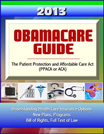 2013 Obamacare Guide - The Patient Protection and