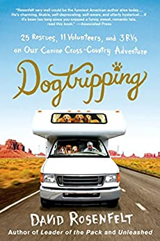 Dogtripping: 25 Rescues, 11 Volunteers, and 3 RVs on Our Canine Cross-Country Adventure by [Rosenfelt, David]