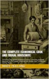 the complete economical cook and frugal housewife an entirely new system of domestic cookery containing approved directions for purchasing preserving cooking also trussing and carving; prepa