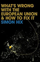 What's Wrong with the Europe Union and How to Fix It (Polity What's Wrong Series)