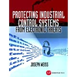 By Joseph Weiss - Protecting Industrial Control Systems from Electronic Threats
