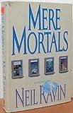 Mere Mortals, Neil Ravin, 038529767X