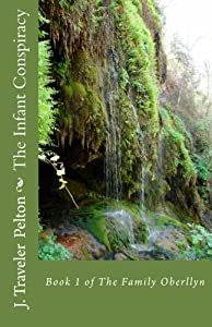 The Infant Conspiracy: Book 1 of The Family Oberllyn (Volume 1)