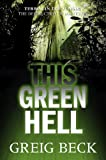 This Green Hell, Greig Beck, 1743340591