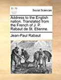 Address to the English Nation Translated from the French of J P Rabaut de St Etienne, Jean-Paul Rabaut, 117012691X