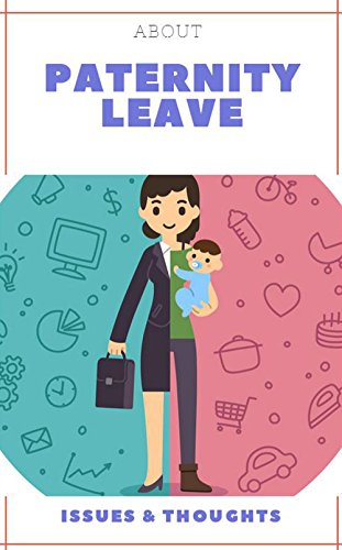About Paternity Leave, Issues & Thoughts