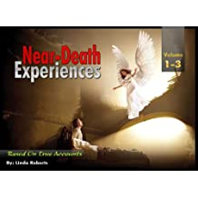 Near Death Experiences Based On True Stories Complete Volume 1-3 : Life After Death, What Happens After Death, Out-of-Body Experience.