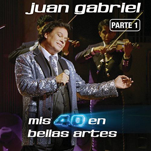 Mis 40 En Bellas Artes Parte 1 by Juan Gabriel (Juan Gabriel Mis 40 En Bellas Artes)