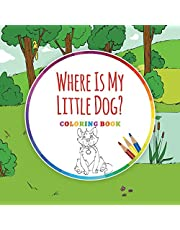 Where Is My Little Dog?: Children's Coloring Book with Text