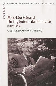 Max Léo Gérard. Un ingénieur dans la cité (1879-1955) par Ginette Kurgan-Van Hentenryk