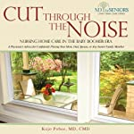 Cut Through the Noise: Nursing Home Care in the Baby Boomer Era | Kojo Pobee, M.D., CMD