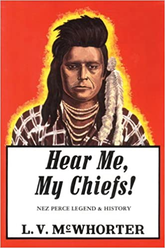 Hear Me My Chiefs!: Nez Perce Legend and History by McWhorter, Lucullus Virgil(September 1, 1952)