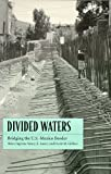 img - for Divided Waters: Bridging the U.S.-Mexico Border book / textbook / text book