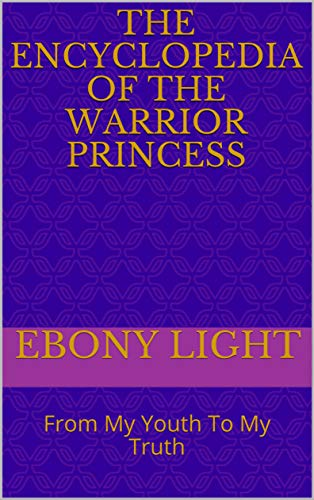 The Encyclopedia Of The Warrior Princess: From My Youth To My Truth