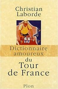 Dictionnaire amoureux du Tour de France par Christian Laborde