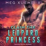Claim the Leopard Princess: Shifter's One True Mate Series, Book 2 | Meg Xuemei X