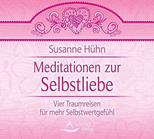Meditationen zur Selbstliebe: Vier Traumreisen für mehr Selbstwertgefühl