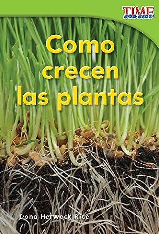 Como crecen las plantas (How Plants Grow) (Spanish Version) (TIME FOR KIDS® Nonfiction Readers) (Spanish (Best Childrens Books In Spanish)