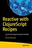 Reactive with ClojureScript Recipes: Functional Programming for the Web Front Cover