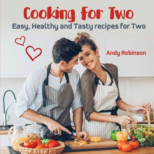 Cooking for Two: Easy, Healthy and Tasty recipes for Two by Andy Robinson