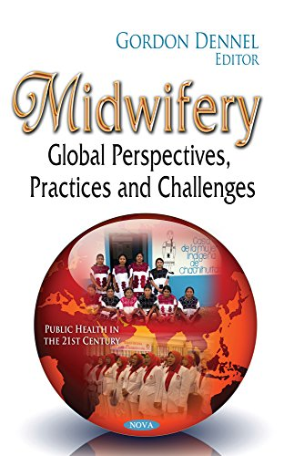 Midwifery: Global Perspectives, Practices and Challenges (Public Health in the 21st Century)