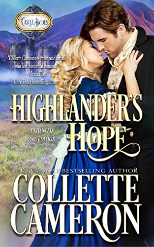 Knowing they'd hate you, would you deceive the person you love to protect them? Collette Cameron's bestselling Scottish historical romance Highlander's Hope: Enhanced Second Edition (Castle Brides Book 2)
