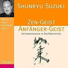 Zen-Geist Anfänger-Geist: Unterweisungen in Zen-Meditation Hörbuch von Shunryu Suzuki Gesprochen von: Miguel Herz-Kestranek