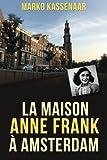 la maison anne frank ? amsterdam les mus?es d amsterdam volume 2 french edition