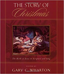 the story of christmas the birth of jesus in scripture and song gary c wharton 9781581823035 amazoncom books