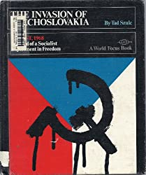 The invasion of Czechoslovakia, August, 1968: The end of a socialist experiment in freedom (A World focus book)