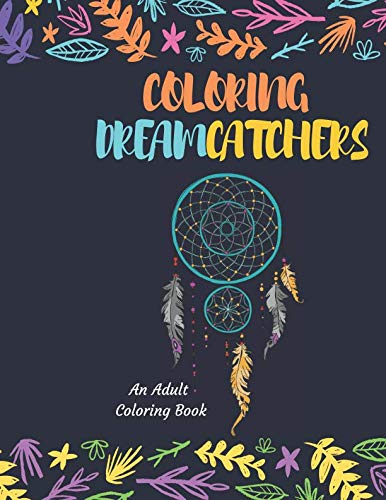 Coloring Dreamcatchers: A Unique Coloring Book for Adults to Provide Fun and Relaxation