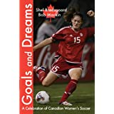 Goals and Dreams: A Celebration of Canadian Women's Soccer