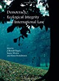 Democracy, Ecological Integrity and International Law, J. Ronald Engel, Laura Westra, Klaus Bosselmann, 1443817678