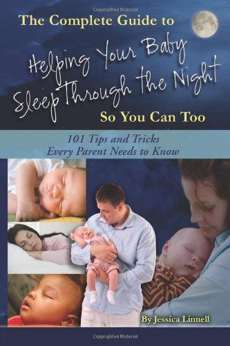 Complete Guide to Helping Your Baby Sleep Through the Night So You Can Too by Jessica Linnell (2010-11-12)