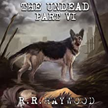 The Undead: Part 6 Audiobook by R. R. Haywood Narrated by Dan Morgan
