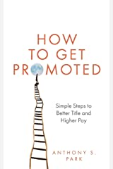 How to Get Promoted: Simple Steps to Better Title and Higher Pay Paperback