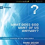 What Does God Want of Us Anyway?: A Quick Overview of the Whole Bible | Mark Dever