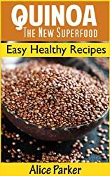 QUINOA: The New Superfood: Easy Healthy Recipes for Breakfast, Lunch and Dinner (English Edition)