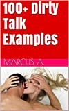 Dirty Talk Examples: How To Talk Dirty In A Way That Makes Your Partner Horny And Beg For Sex Tonight!! (How To Talk Dirty, Dirty Talk, Dirty Talk Examples)